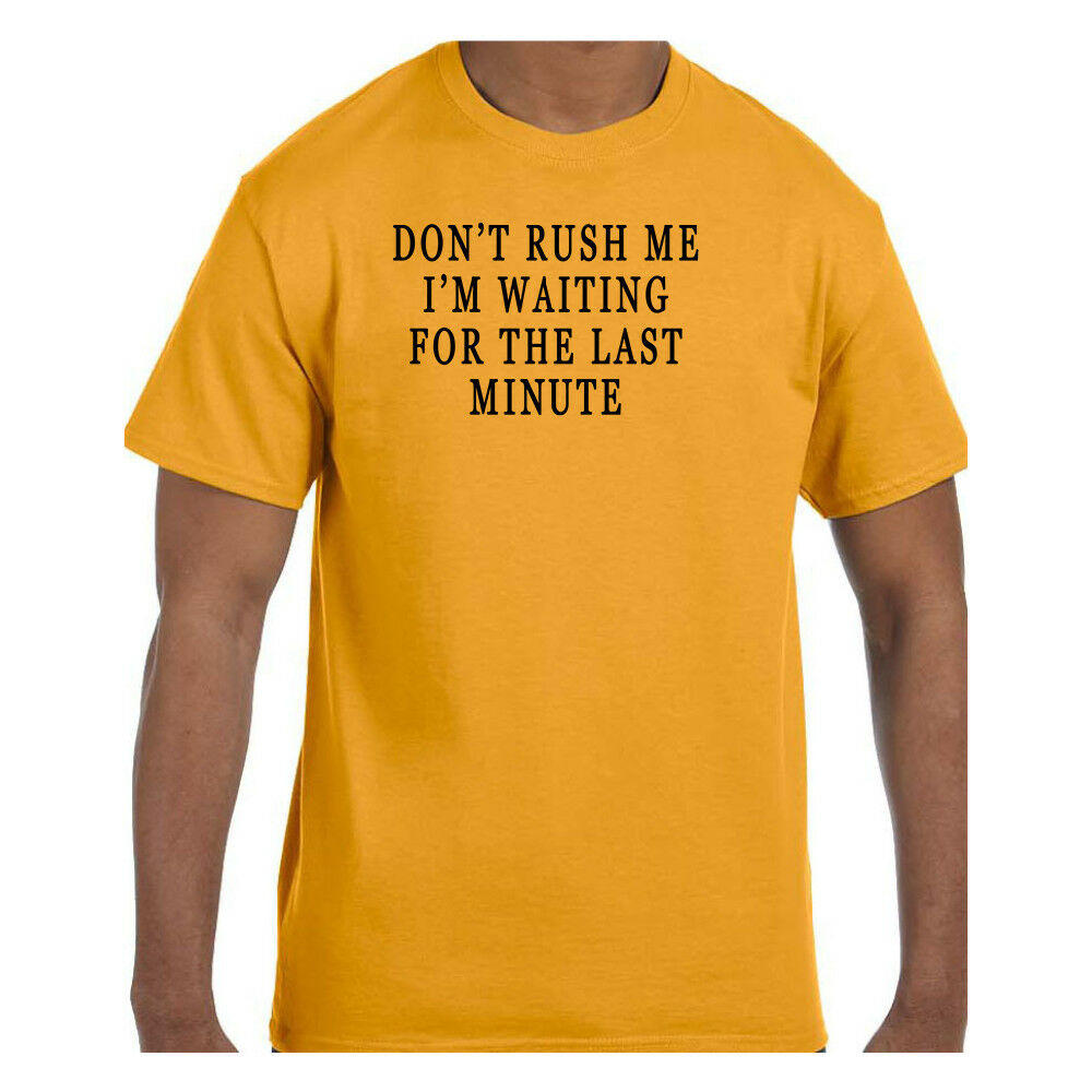 Funny Tshirt Dont Rush Me Im Waiting For The Last Minute Short