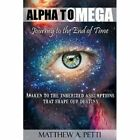 Alpha to Omega - Journey to the End of Time by Matthew A Petti (Paperback / softback, 2013)