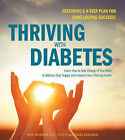 Thriving with Diabetes: Learn How to Take Charge of Your Body to Balance Your Sugars and Improve Your Lifelong Health - Featuring a 4-Step Plan for Long-Lasting Success! by Paul Rosman, David Edelman (Paperback, 2015)
