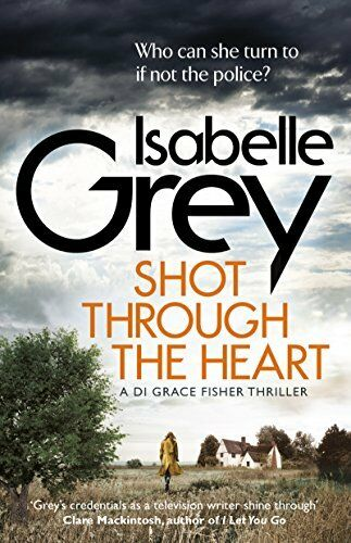 1 of 1 - Shot Through the Heart (Di Grace Fisher 2) By Isabelle Grey