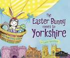 The Easter Bunny Comes to Yorkshire by Eric James (Hardback, 2016)