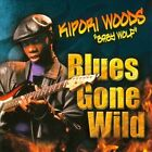 """Blues Gone Wild! * by Kipori """"Baby Wolf"""" Woods (CD, Feb-2012, Louisiana Red Hot Records)"""
