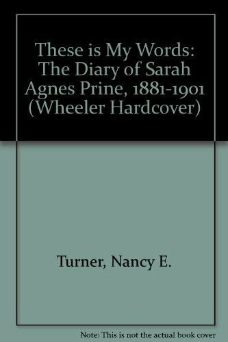 These Is My Words  The Diary of Sarah Agnes Prine  1881-1901