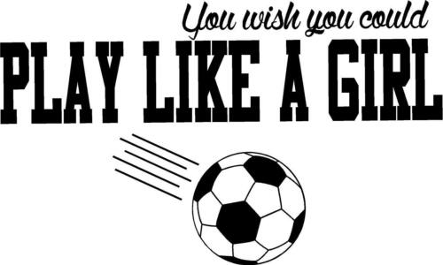 wish you could play like a girl wall decal sports decor Soccer
