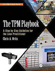 The TPM Playbook: A Step-by-Step Guideline for the Lean Practitioner by Chris A. Ortiz (Paperback, 2016)