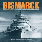 Bismarck : A Minute by Minute Account of the Final Hours of Germany's Greatest Battleship by Niklas Zetterling (2009, Hardcover)