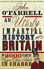 An Utterly Impartial History of Britain: (or 2000 Years Of Upper Class Idiots In Charge) by John O'Farrell (Paperback, 2008)