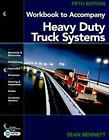 Heavy Duty Truck Systems by Sean Bennett (2010, Paperback, Workbook)