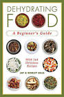 Dehydrating Food: A Beginner's Guide by Jay Bills, Shirley Bills (Paperback, 2010)