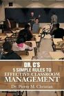 Dr. C S 5 Simple Rules to Effective Classroom Management by Dr Pierre Christian (Paperback / softback, 2014)
