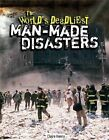 The World's Deadliest Man-Made Disasters by Claire Henry (Hardback, 2014)