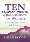 Ten Commandments of Business Success for Women: Reaching Your Goals with Integrity by Sharman Dow (Hardback, 2015)