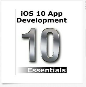 iOS 10 App Development Essentials : Learn to Develop Ios 10 Apps With Xcode
