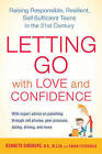 Letting Go with Love and Confidence: Raising Responsible, Resilient, Self-Sufficient Teens in the 21st Century by Susan Fitzgerald, Kenneth R. Ginsburg (Paperback, 2011)