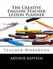 The Creative English Teacher Lesson Planner: Teacher Workbook by Arthur Kaptein (Paperback / softback, 2013)