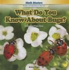 What Do You Know about Bugs?: Understand Place Value by Alana Olsen (Hardback, 2014)