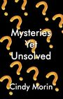 Mysteries yet Unsolved 9781456065461 by Cindy Morin Paperback