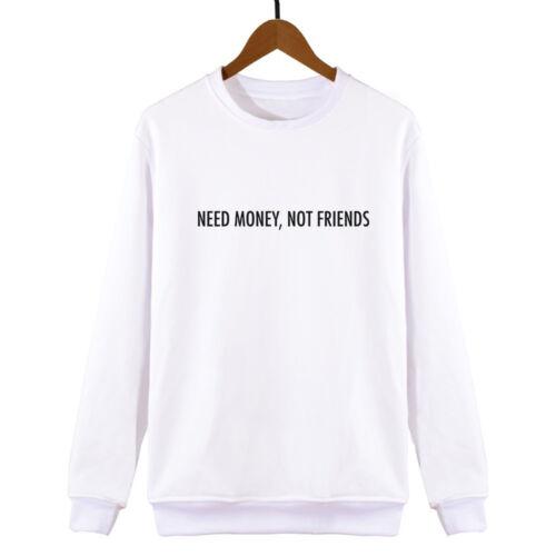 Need Money Not Friends sweatshirt mens womens unisex funny sweat hipster cute