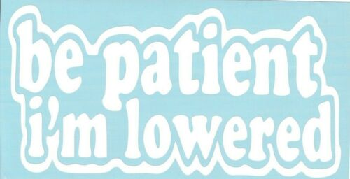 Be Patient Im Lowered Funny Car Truck Suv vinyl sticker decal
