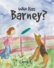 Who Has Barney? by Lorrie B (Paperback / softback, 2013)