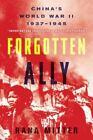 Forgotten Ally : China's World War II, 1937 - 1945 by Rana Mitter (2014, Paperback)