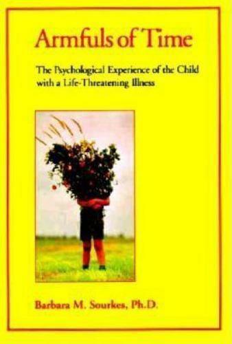 Armfuls of Time : The Psychological Experience of the Child with a Lif