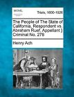 The People of the State of California, Respondent vs. Abraham Ruef. Appellant } Criminal No. 278 by Henry Ach (Paperback / softback, 2012)