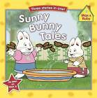 Sunny Bunny Tales: Grandma's Berry Patch/Max Cools Off/Max's Fireflies by Rosemary Wells (Hardback, 2009)