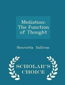 Mediation-Function-Thought-Scholar-039-s-Choice-Edition-by-Sullivan-Henrietta