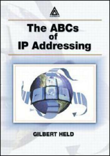 The ABCs of IP Addressing by Gilbert Held
