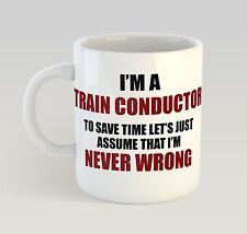 Never Wrong Train Conductor Mug Funny Birthday Novelty Gift