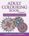 Adult Colouring Book - Volume 3: 50 Mandalas for Colouring Enjoyment by Charlotte George (Paperback / softback, 2015)