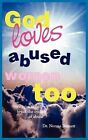God Loves Abused Women Too 9781418421298 by Dr Norma Barnett Book