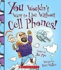 You Wouldn't Want to Live Without Cell Phones! by Jim Pipe (Hardback, 2014)