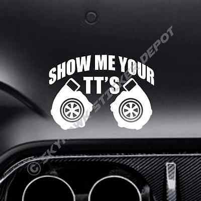 Show Me Your TTs Funny Bumper Sticker Vinyl Decal Twin Turbocharger Turbo  Decal