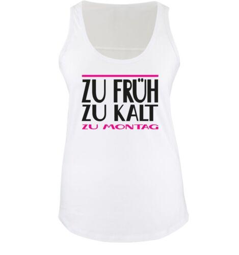 Comedy Shirts Damen Tank TopSpruch ZU FRÜH ZU KALT ZU MONTAG