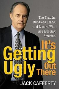 It-039-s-Getting-Ugly-Out-There-The-Frauds-Bunglers-Liars-and-Losers-Who-Are-Hu