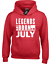 LEGENDS ARE BORN IN JULY HOODY HOODIE BIRTH BORN MONTH SLOGAN NOVELTY NEW