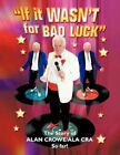 If It Wasn't for Bad Luck by Alan Crowe 9781456701802 Paperback 2011