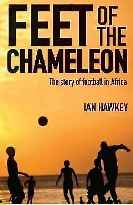 1 of 1 - Feet of the Chameleon by Ian Hawkey (Hardback, 2009)