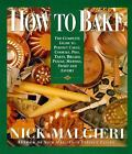 How to Bake : Complete Guide to Perfect Cakes, Cookies, Pies, Tarts, Breads, Pizzas, Muffins, by Nick Malgieri (1995, Hardcover)