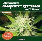 Marijuana Super Grow in 70 Tagen von SeeMoreBuds (2016, Taschenbuch)