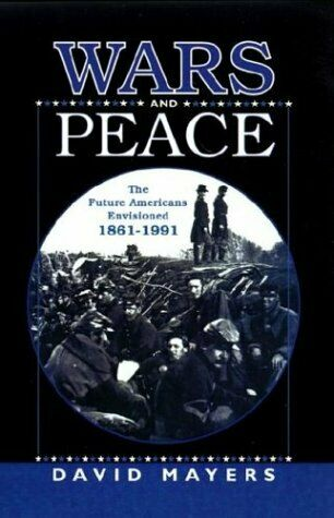 Wars and Peace  The Future Americans Envisioned  1861-1991