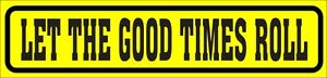 ONE-GLOSSY-STICKER-LET-THE-GOOD-TIMES-ROLL-FOR-INDOOR-OR-OUTDOOR-USE