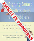 Signing Smart for Babies and Toddlers by Reyna Lindert, Michelle Anthony (Paperback, 2005)