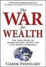 The War for Wealth: The True Story of Globalization, or Why the Flat World is Broken by Gabor Steingart (Hardback, 2008)