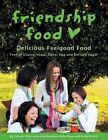 Friendship Food: Delicious Feelgood Food, Free of Gluten, Yeast, Dairy, Egg and Refined Sugar by Felicity Philp (Paperback / softback, 2014)