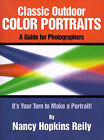 Classic Outdoor Color Portraits: A Guide for Photographers; It's Your Turn to Make a Portrait by Nancy Hopkins Reily (Paperback / softback, 2000)