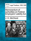Memorandum of Authorities on Federal Employers' Liability ACT. by J H McChord (Paperback / softback, 2010)