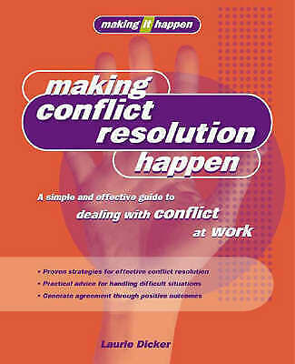 Making Conflict Resolution Happen: A simple and effective guide to dealing with